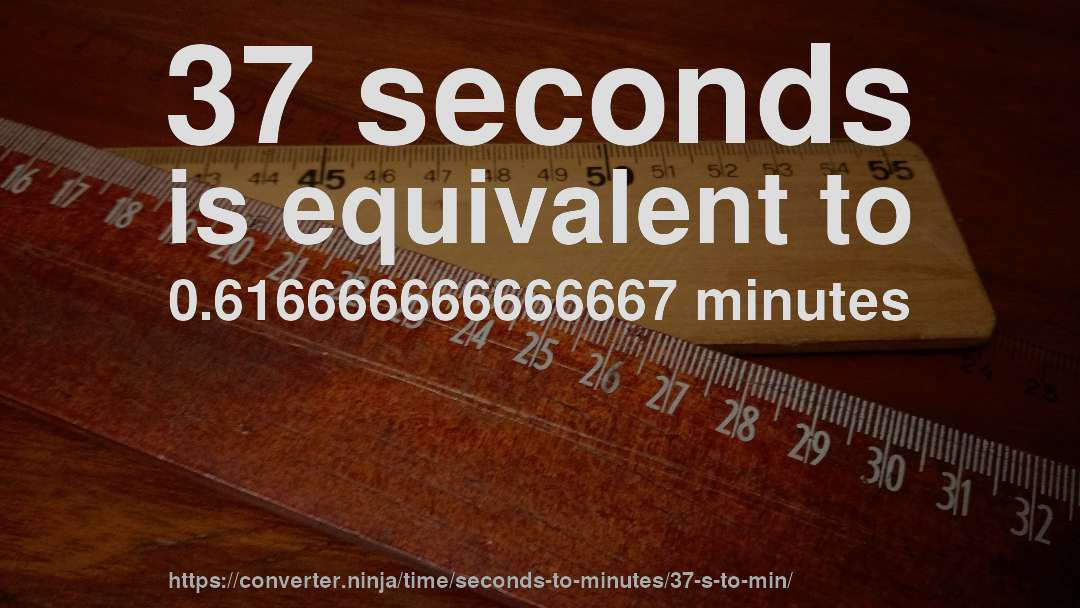 37 Seconds Is Equivalent To 0 616666666666667 Minutes