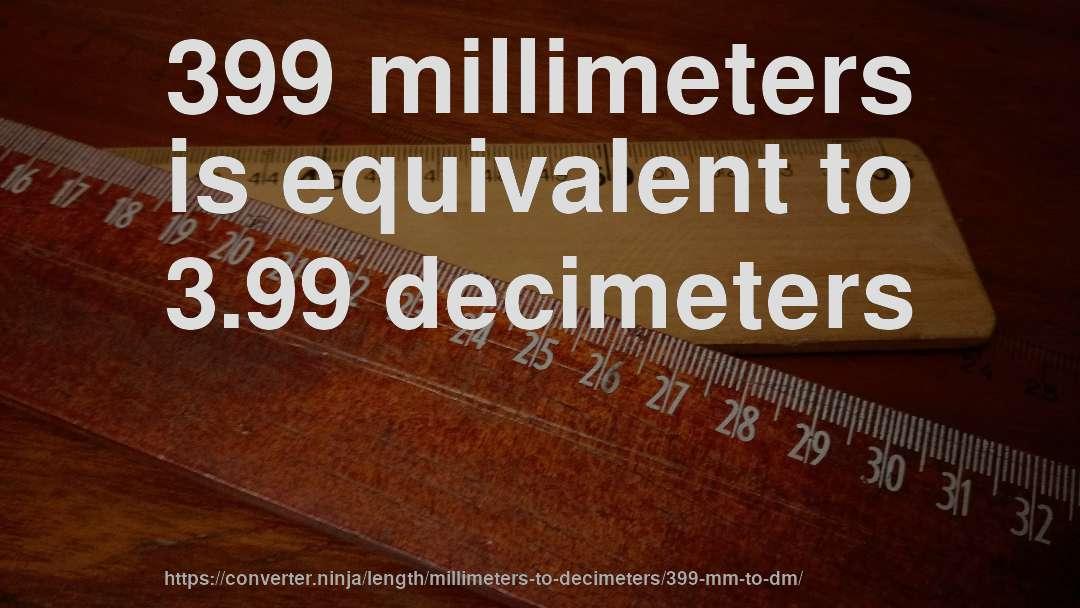 399 Millimeters Is Equivalent To 3 99 Decimeters