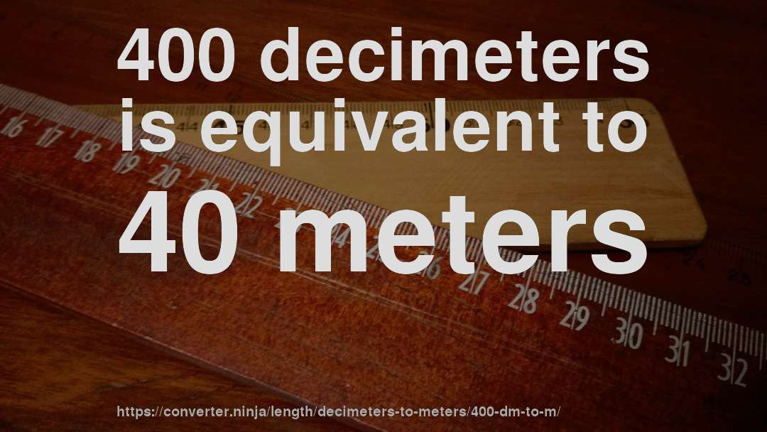 How Long Is 400 Decimeters In Meters