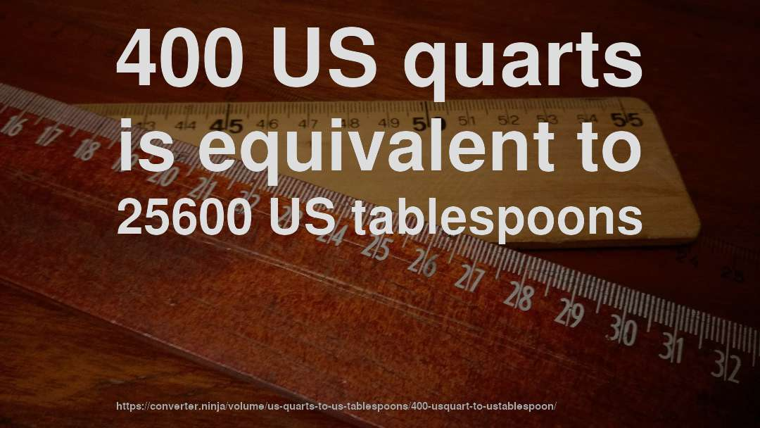 400 US quarts is equivalent to 25600 US tablespoons