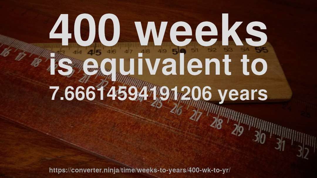 400 Wk To Yr How Long Is Weeks In