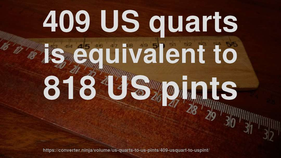 409 US quarts is equivalent to 818 US pints