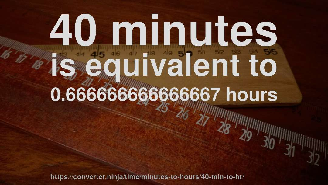 40 Minutes Is Equivalent To 0 666666666666667 Hours
