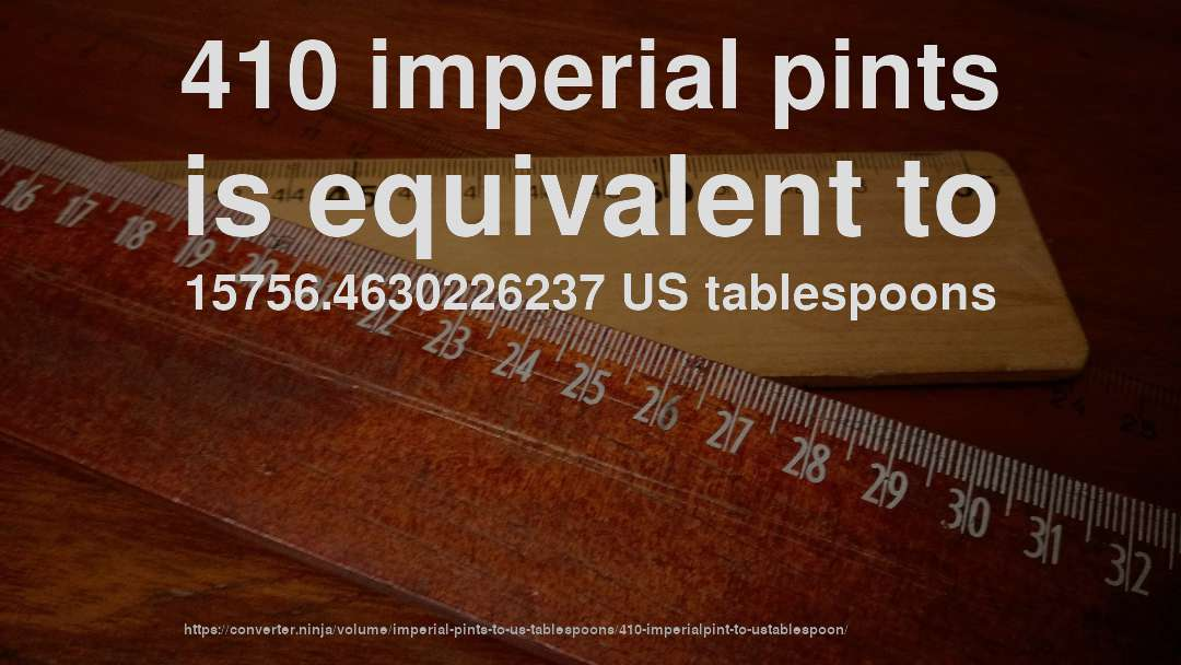 410 imperial pints is equivalent to 15756.4630226237 US tablespoons