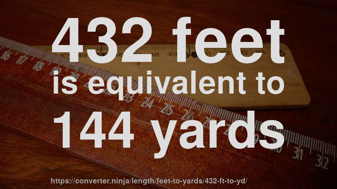 432 feet is equivalent to 144 yards
