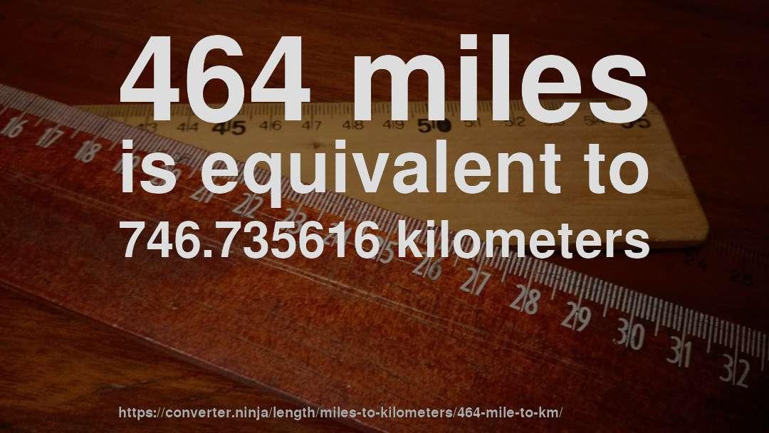 464 Miles Is Equivalent To 746735616 Kilometers