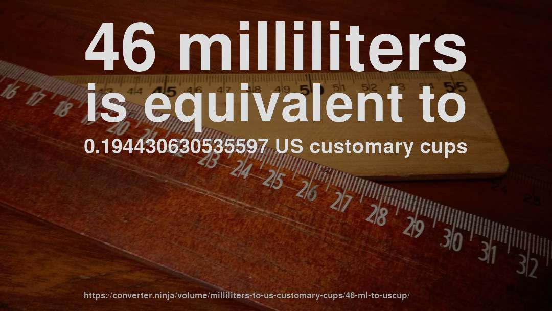 46 milliliters is equivalent to 0.194430630535597 US customary cups
