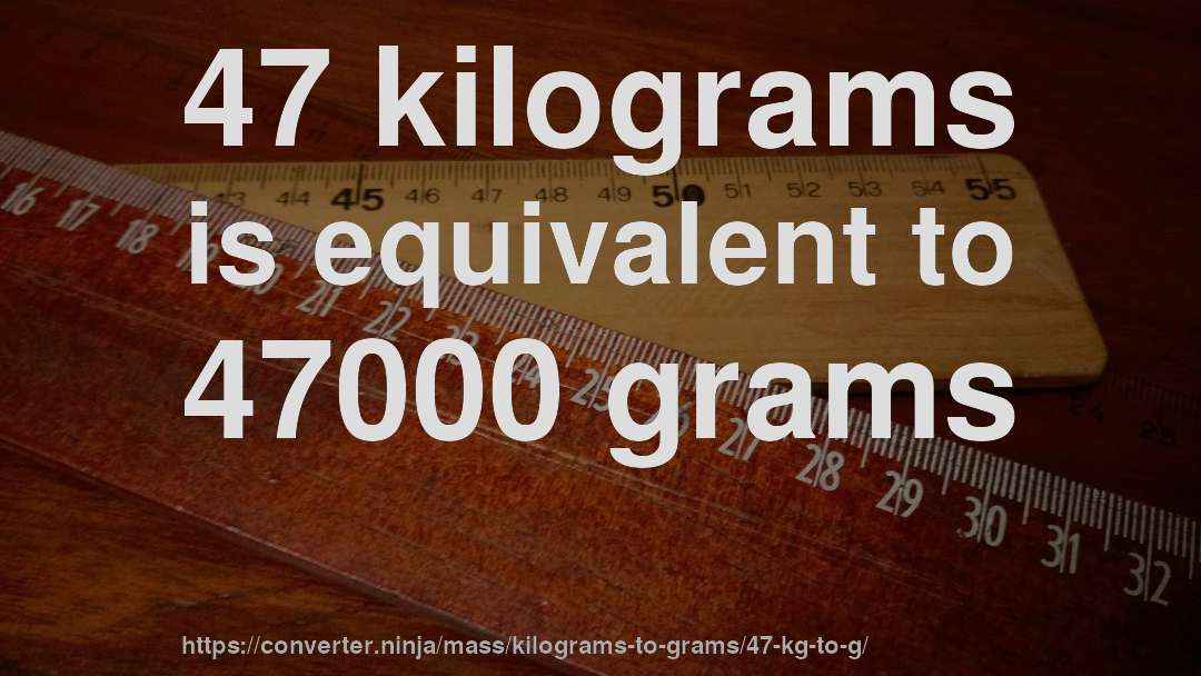 How Much Is 47 Kilograms In Grams