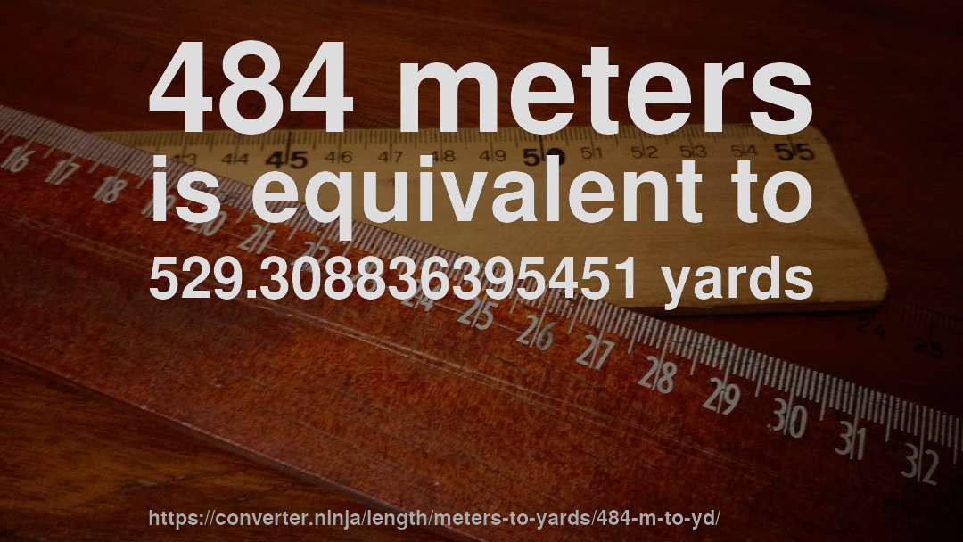 484 meters is equivalent to 529.308836395451 yards