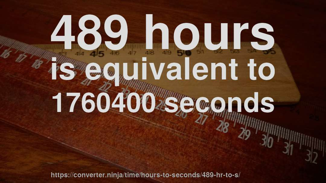 489 hours is equivalent to 1760400 seconds