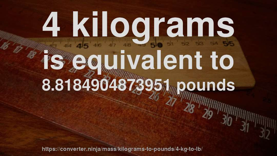 4 Kilograms Is Equivalent To 8 8184904873951 Pounds