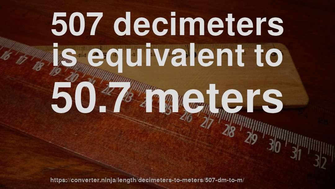 507 decimeters is equivalent to 50.7 meters