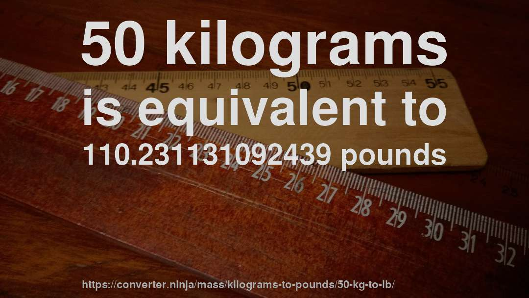 50 Kg To Lb How Much Is Kilograms In Pounds Convert