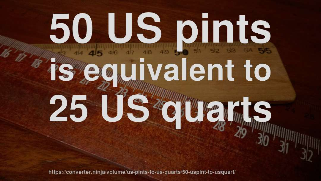 50 US pints is equivalent to 25 US quarts