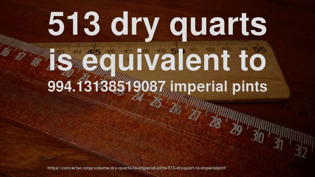 513 dry quarts is equivalent to 994.13138519087 imperial pints
