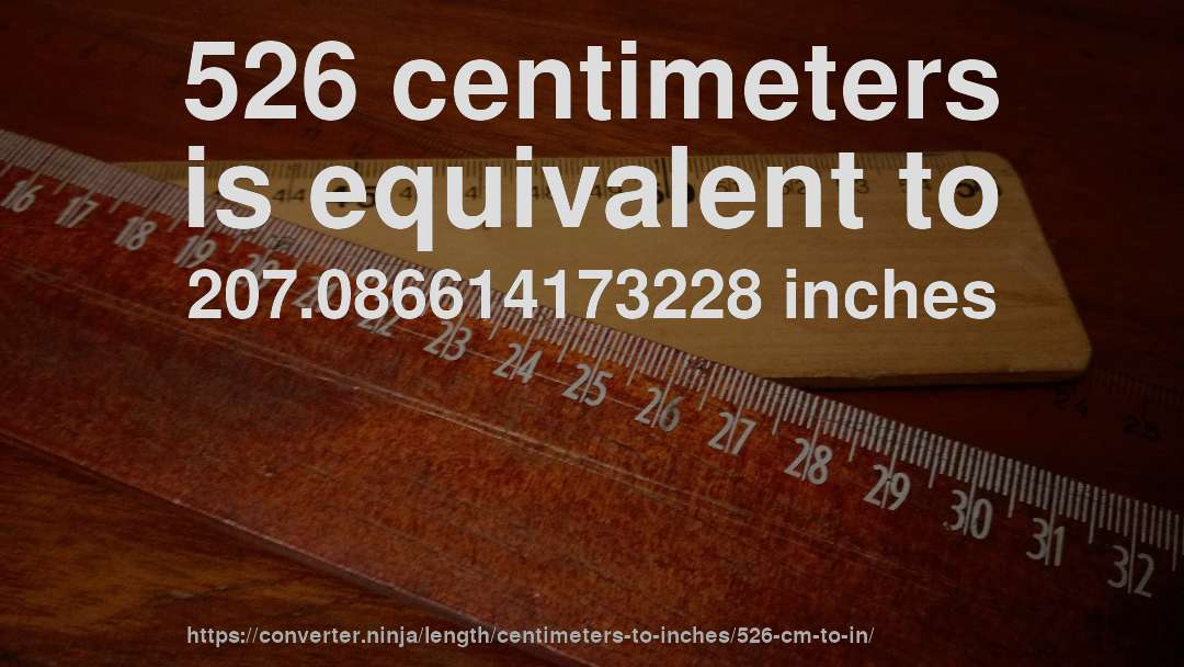 526 centimeters is equivalent to 207.086614173228 inches