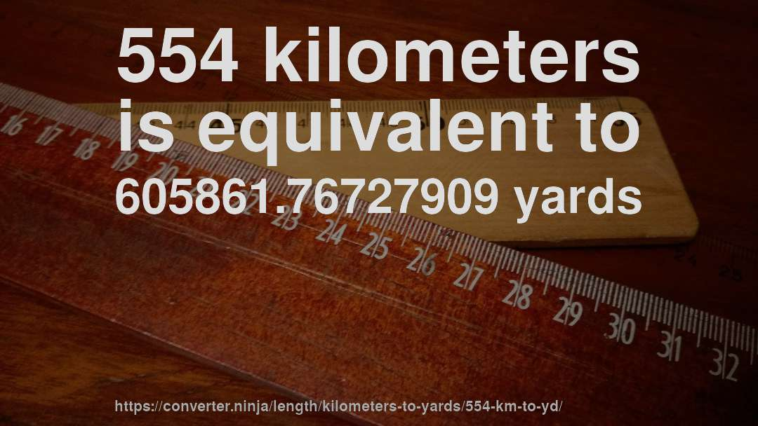 554 kilometers is equivalent to 605861.76727909 yards