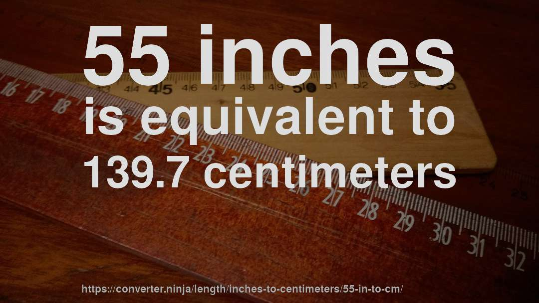 55 Inches Is Equivalent To 139 7 Centimeters