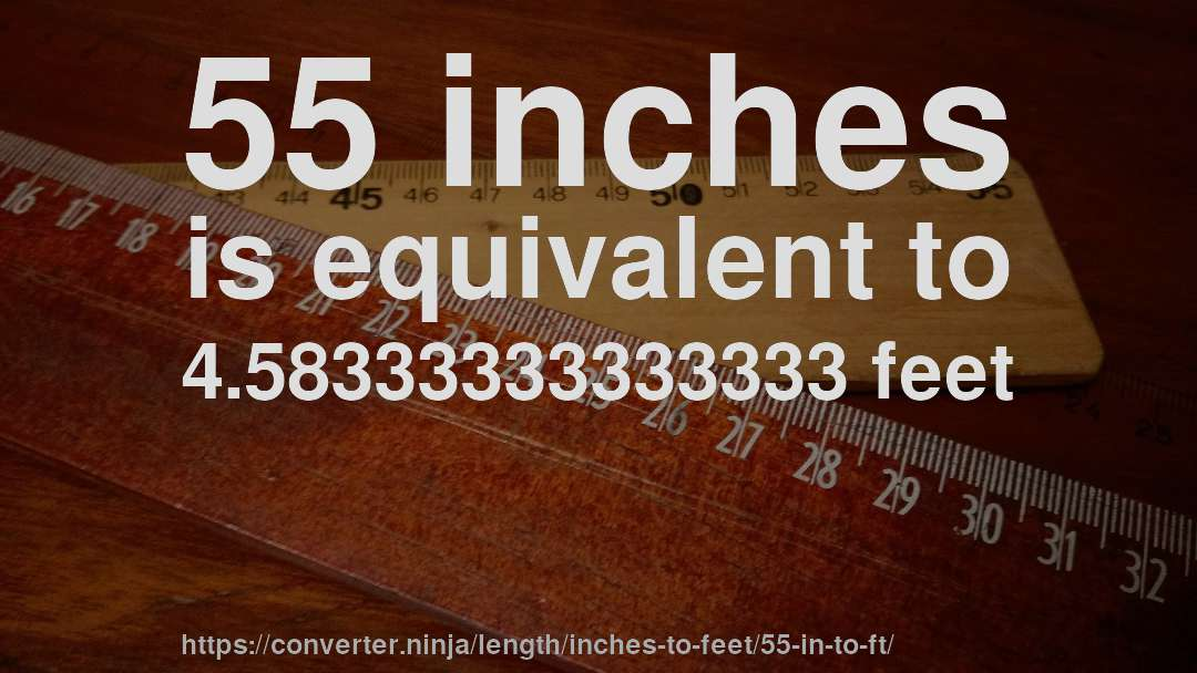 55 Inches Is Equivalent To 4 58333333333333 Feet