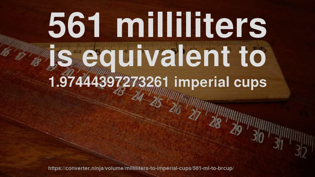 561 milliliters is equivalent to 1.97444397273261 imperial cups
