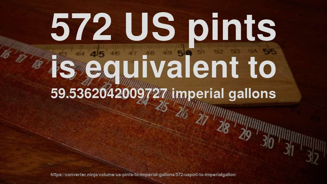 572 US pints is equivalent to 59.5362042009727 imperial gallons