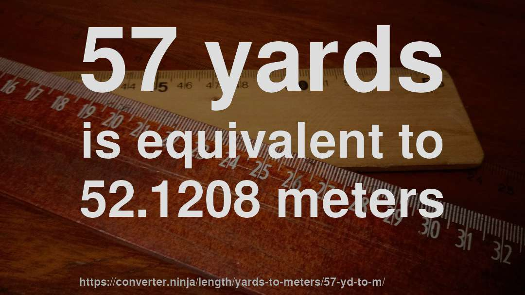 57 yards is equivalent to 52.1208 meters
