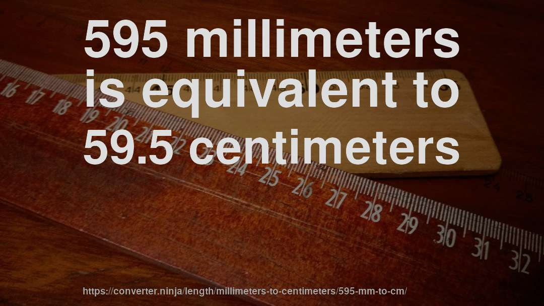 595 Millimeters Is Equivalent To 59 5 Centimeters