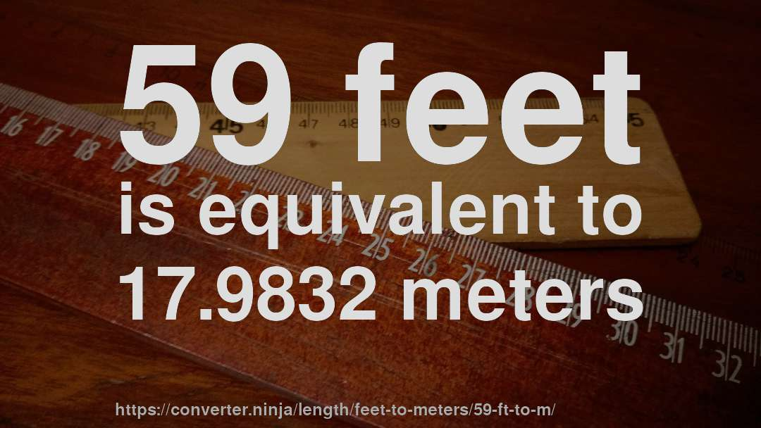 59 Feet Is Equivalent To 17 9832 Meters