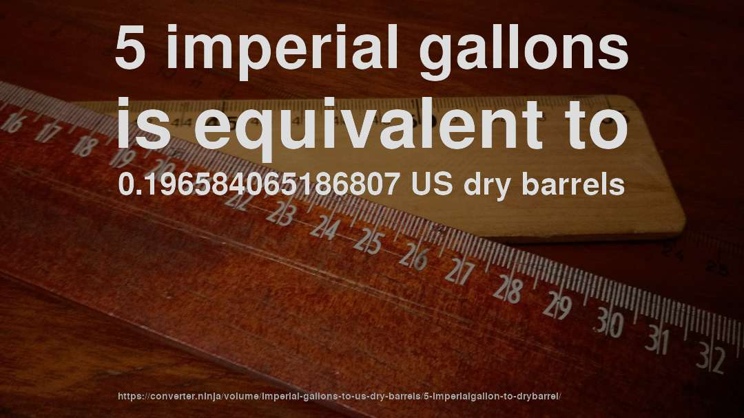 5 imperial gallons is equivalent to 0.196584065186807 US dry barrels