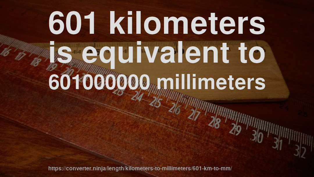 601 kilometers is equivalent to 601000000 millimeters