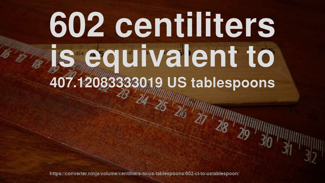 602 centiliters is equivalent to 407.12083333019 US tablespoons