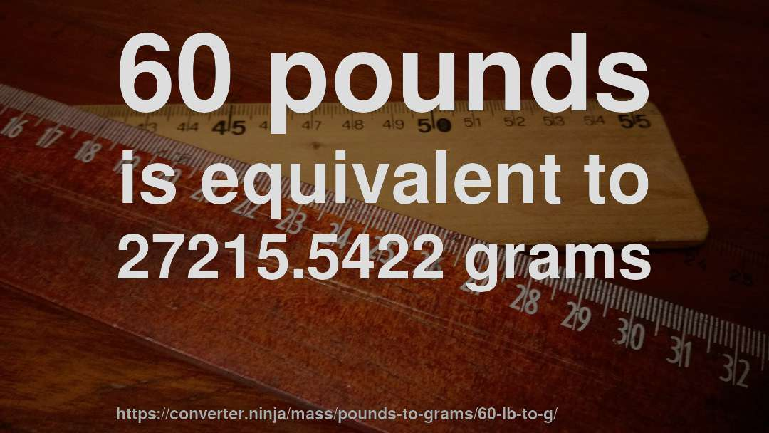 60 Pounds Is Equivalent To 272155422 Grams
