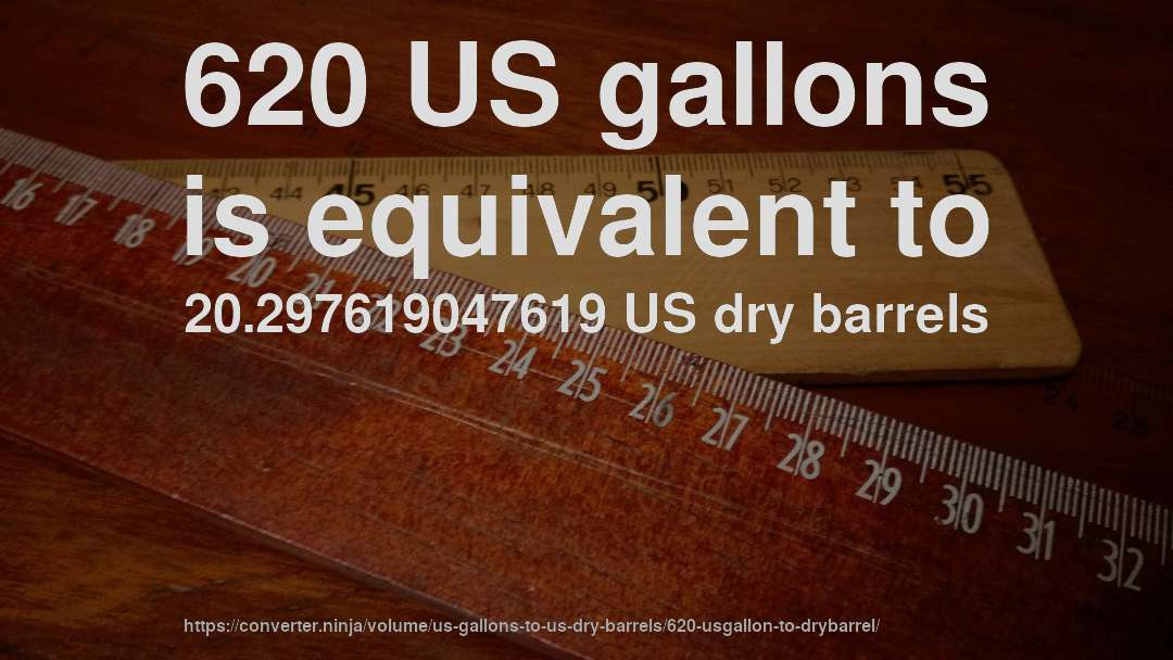 620 US gallons is equivalent to 20.297619047619 US dry barrels