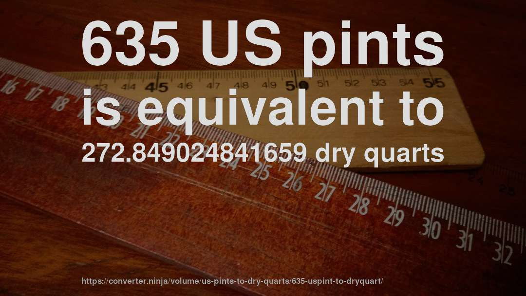 635 US pints is equivalent to 272.849024841659 dry quarts