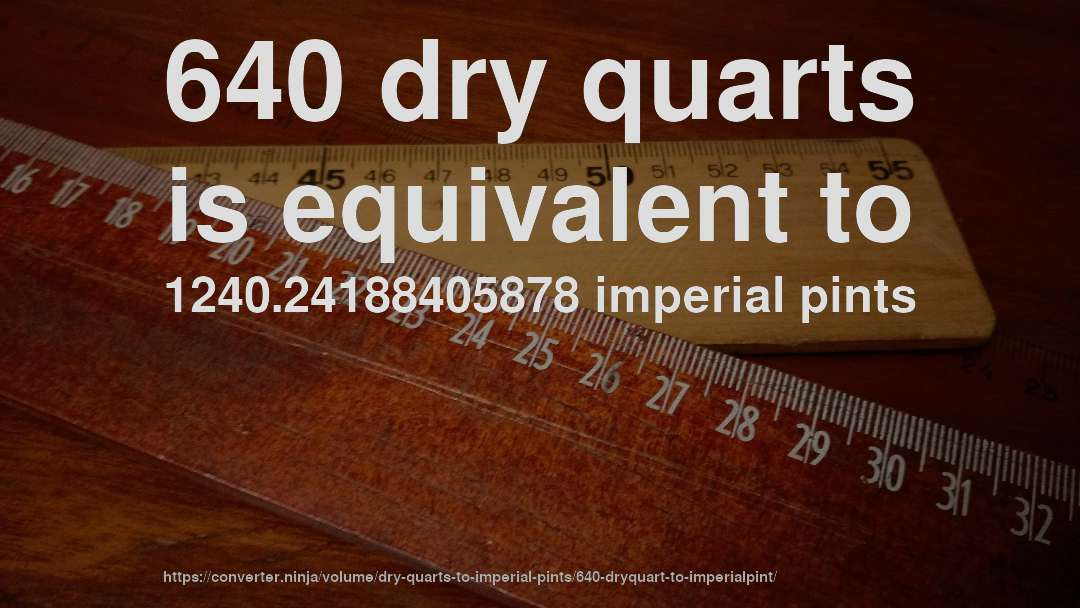 640 dry quarts is equivalent to 1240.24188405878 imperial pints