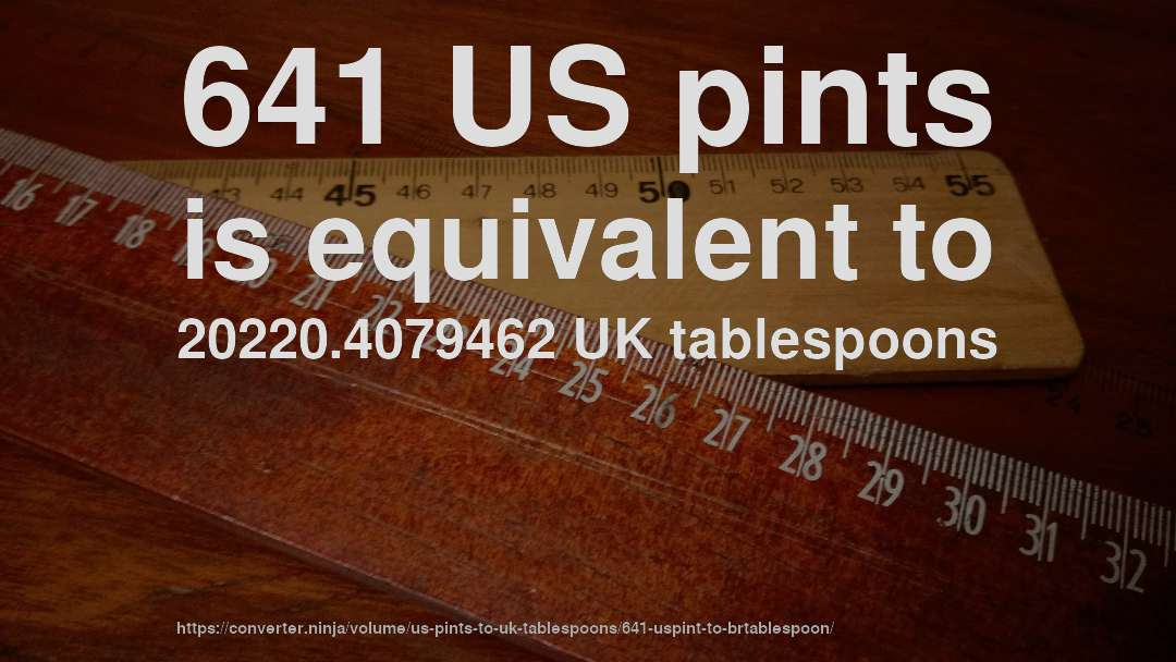 641 US pints is equivalent to 20220.4079462 UK tablespoons