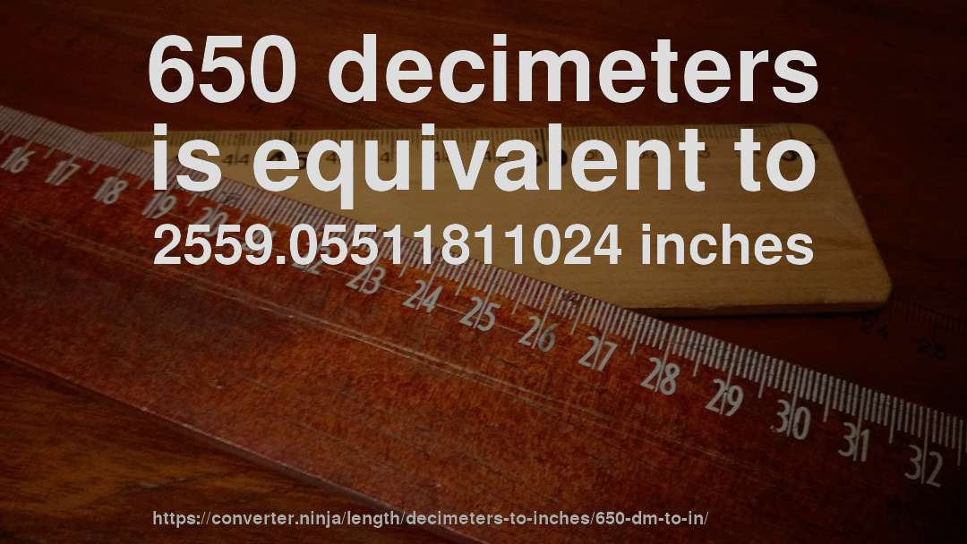 650 Decimeters Is Equivalent To 2559 05511811024 Inches