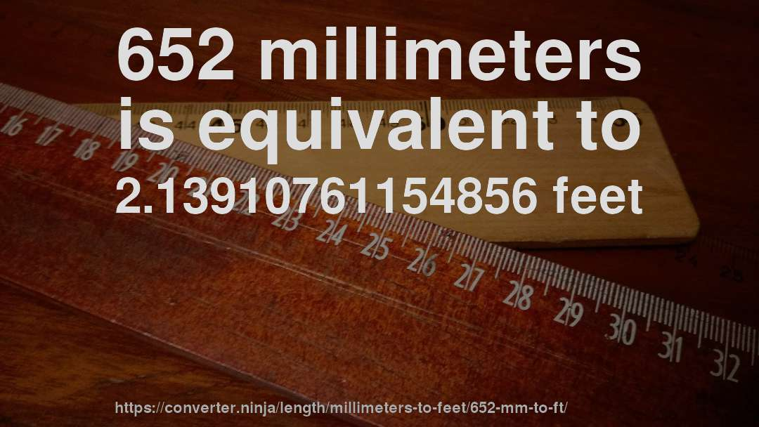 652 millimeters is equivalent to 2.13910761154856 feet