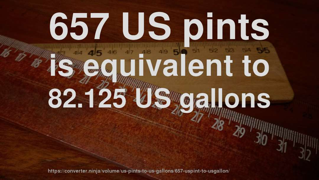 657 US pints is equivalent to 82.125 US gallons