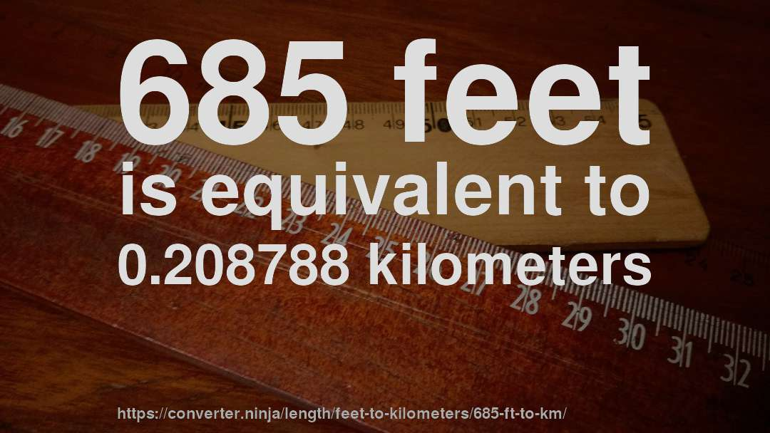 685 feet is equivalent to 0.208788 kilometers