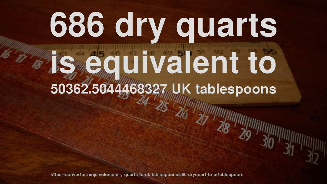 686 dry quarts is equivalent to 50362.5044468327 UK tablespoons