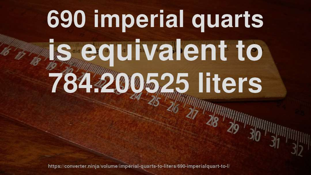 690 imperial quarts is equivalent to 784.200525 liters
