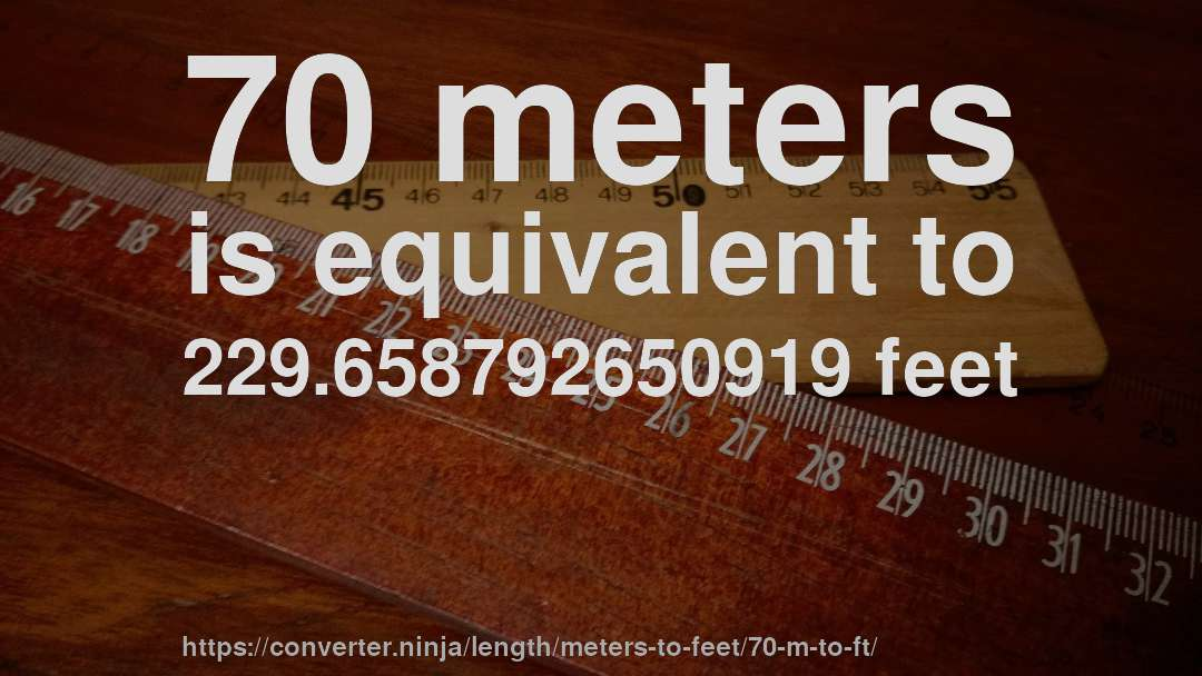 70 Meters Is Equivalent To 229 658792650919 Feet