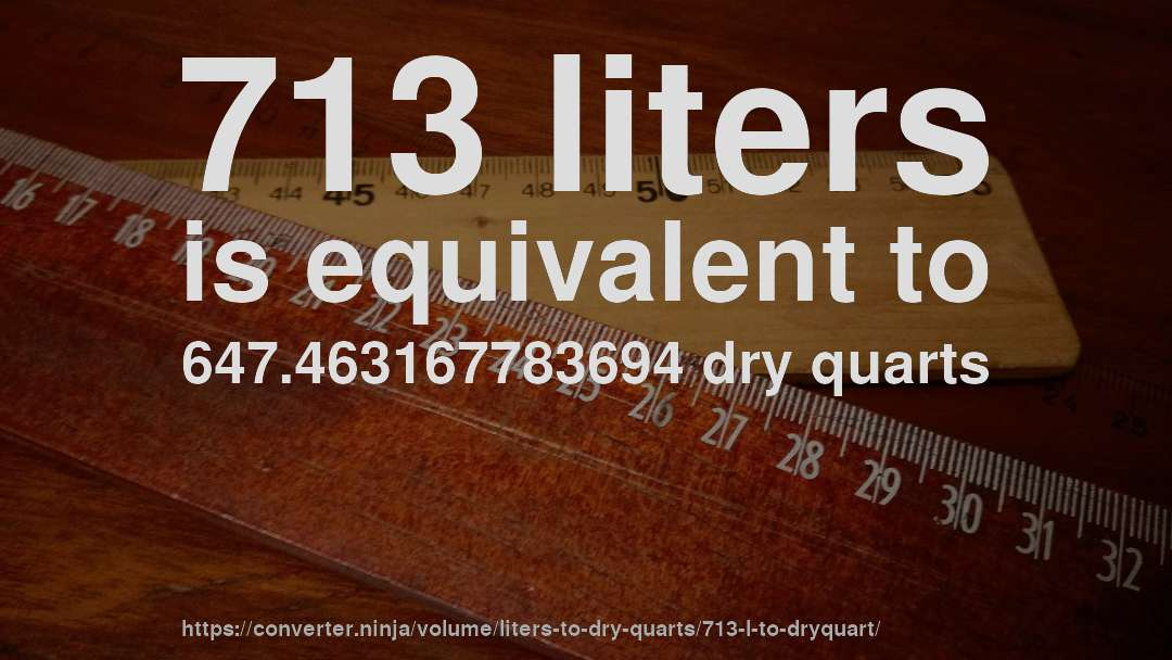 713 liters is equivalent to 647.463167783694 dry quarts