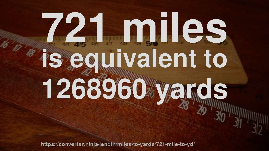 721 miles is equivalent to 1268960 yards
