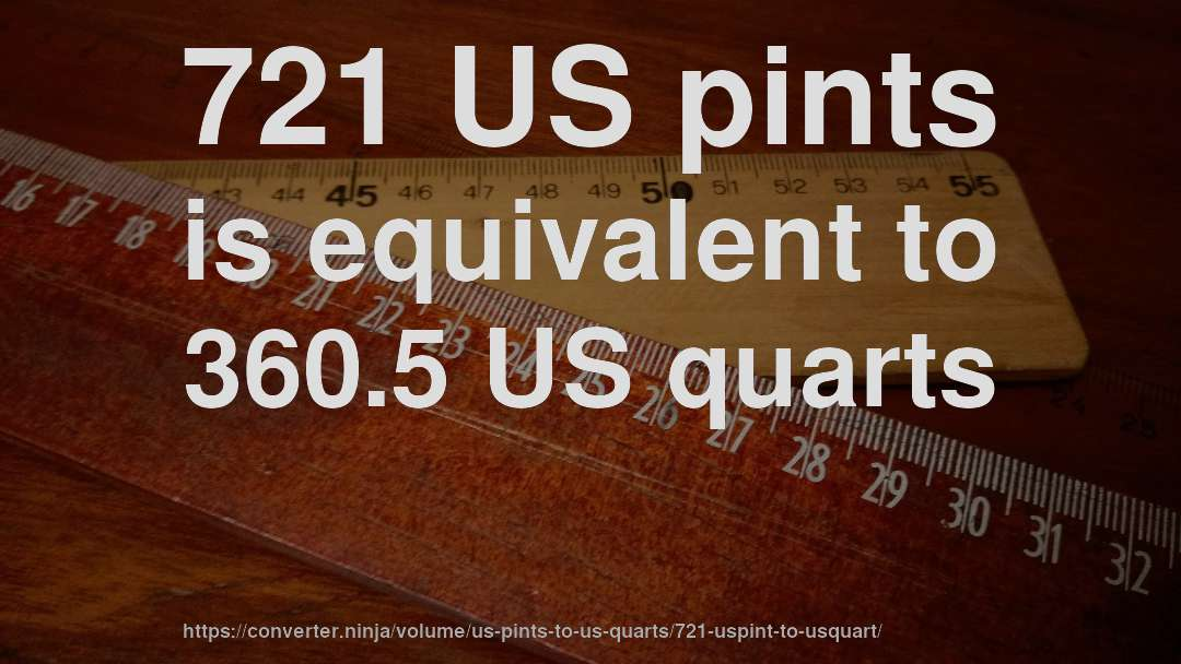 721 US pints is equivalent to 360.5 US quarts