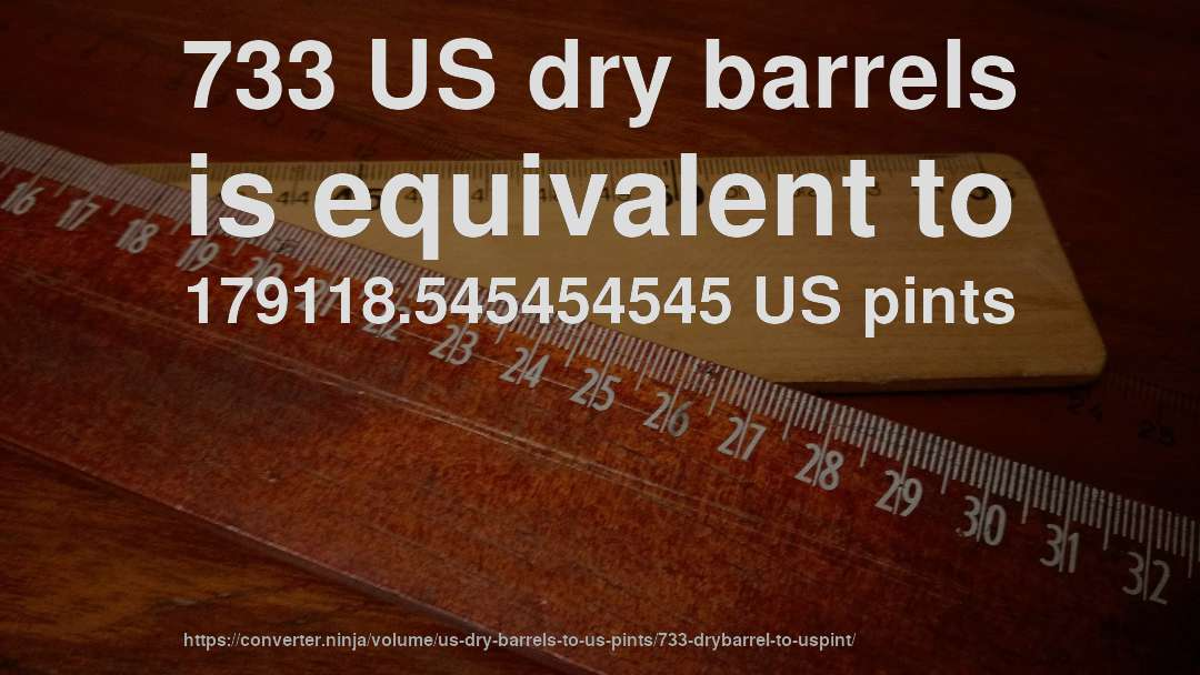 733 US dry barrels is equivalent to 179118.545454545 US pints