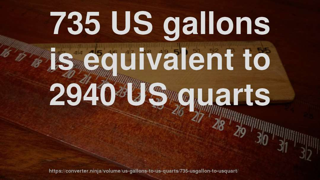 735 US gallons is equivalent to 2940 US quarts