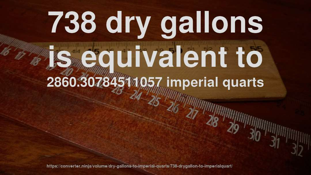738 dry gallons is equivalent to 2860.30784511057 imperial quarts