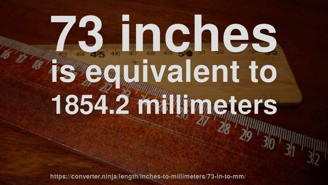 73 inches is equivalent to 1854.2 millimeters